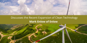 Mark Enlow of Enlow and Associates Discusses the Recent Expansion of Clean Technology